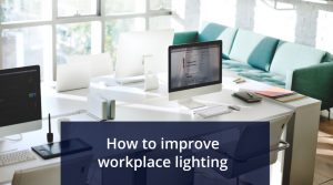 How to improve workplace lighting and reduce energy consumption